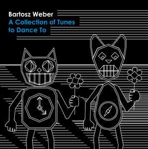 Bartosz Weber ‎- A Collection Of Tunes To Dance To